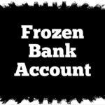 Help, My Bank Account is Frozen!