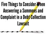 Five Things to Consider When Answering a Summons and Complaint in a Debt Collection Lawsuit