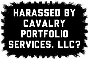 Harassed by Cavalry Portfolio Services?