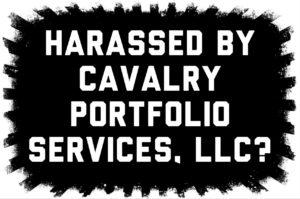 Harassed by Cavalry Portfolio Services?