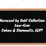 Harassed by Debt Collection Law-firm Cohen & Slamowitz, LLP in New York or New Jersey?