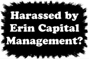 Harassed by Erin Capital Management, LLC?