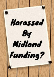 Harassed By Midland Funding?