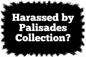 Harassed by Palisades Collection?