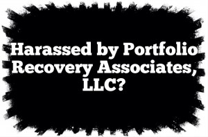Harassed by Portfolio Recovery Associates, LLC?