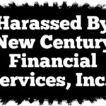 Harassed by Collection Agency New Century Financial Services, Inc. in New York or New Jersey?