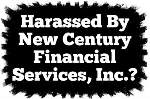 Harassed by New Century Financial Services?
