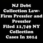 NJ Debt Collection Law-Firm Pressler and Pressler Filed 11,749 Collection Cases In 2014