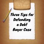 Three Tips for Defending a Debt Buyer Collection Case