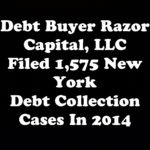 Debt Buyer Razor Capital, LLC Filed 1,575 New York Debt Collection Cases In 2014