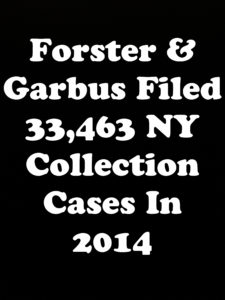 NY Debt Collection Law Firm Forster & Garbus Filed 33,463 Collection Cases In 2014