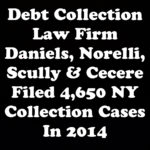 NY Debt Collection Law Firm Daniels, Norelli, Scully & Cecere Filed 4,650 Collection Cases In 2014
