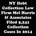 NY Debt Collection Law-Firm Mel Harris & Associates Filed 5,241 Collection Cases In 2014