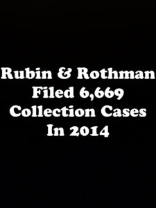 NY Debt Collection Law-Firm Rubin & Rothman LLC Filed 6,669 Collection Cases In 2014
