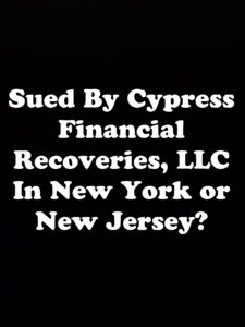 Sued By Cypress Financial Recoveries, LLC In New York or New Jersey?