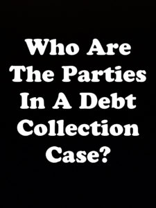 Who Are the Parties to a Debt Collection Case