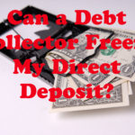 Can a Debt Collector Freeze My Direct Deposit?