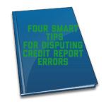 Four Smart Tips For Disputing Credit Report Errors