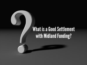 What is a Good Settlement with Midland Funding