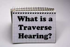 What is a Traverse Hearing?