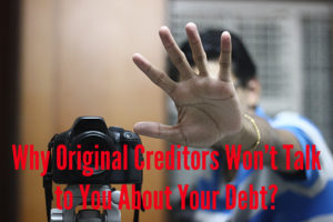 Why Original Creditors Won't Talk to You About Your Debt?