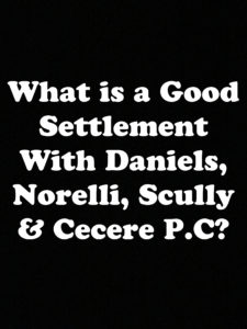 What is a Good Settlement with Daniels, Norelli, Scully & Cecere P.C?