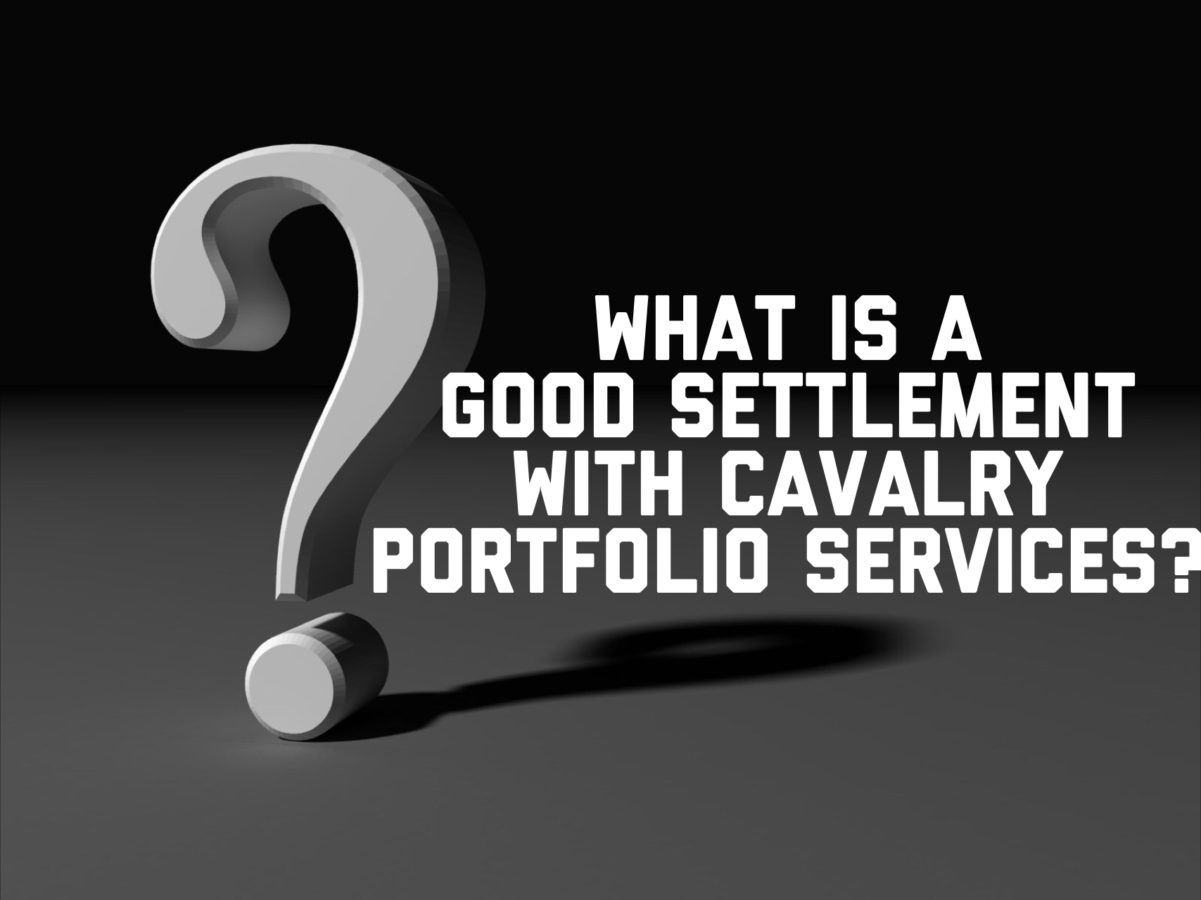 what is a good settlement with cavalry portfolio services the law