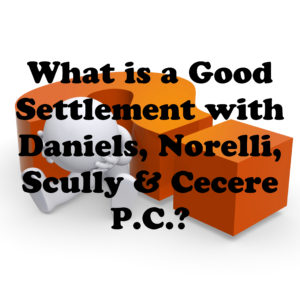 What is a Good Settlement with Daniels, Norelli, Scully & Cecere P.C.?