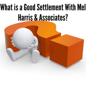 What is a Good Settlement with Mel Harris & Associates?