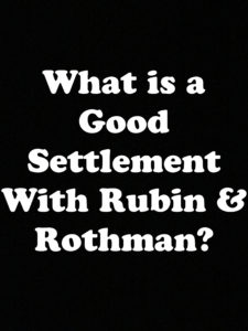 What is a Good Settlement with Rubin & Rothman?