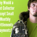 Why Debt Collectors Accept Nominal Monthly Settlements
