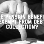 Are Pension Benefits Exempt From Debt Collection?
