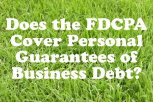 Does the FDCPA Cover Personal Guarantees of Business Debt?