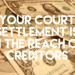 Your Court Settlement is in the Reach of Creditors