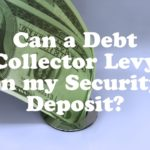 Can a Debt Collector Levy on my Security Deposit?