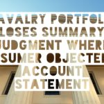 Cavalry Portfolio Loses Summary Judgment Where Consumer Objected to Account Statement