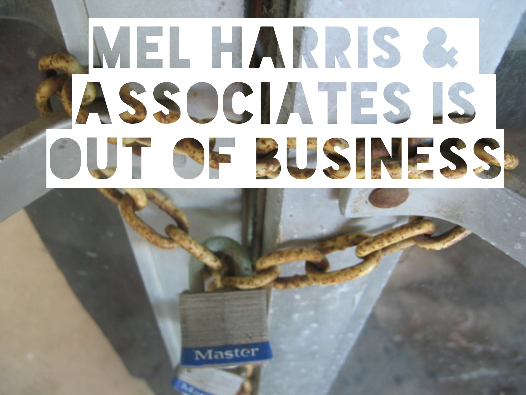 Mel Harris & Associates Is Out of Business - The Law Offices of