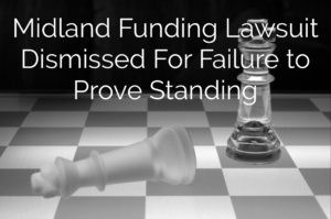 Midland Funding Lawsuit Dismissed For Failure to Prove Standing