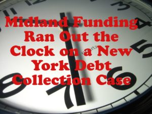 Midland Funding Ran Out the Clock on a New York Debt Collection Case