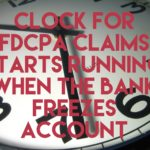 Clock For FDCPA Claims Starts Running When The Bank Freezes Account