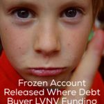 Frozen Account Released Where Debt Buyer LVNV Funding Failed to Comply With Procedure