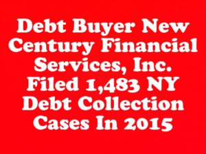 Debt Buyer New Century Financial Services, Inc. Filed 1,483 NY Debt Collection Cases In 2015