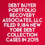 Debt Buyer Portfolio Recovery Associates Filed 9,184 New York Debt Collection Cases In 2015