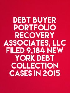 Debt Buyer Portfolio Recovery Associates, LLC Filed 9,184 New York Debt Collection Cases In 2015