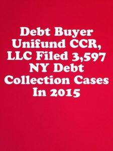 Debt Buyer Unifund CCR, LLC Filed 3,597 NY Debt Collection Cases In 2015