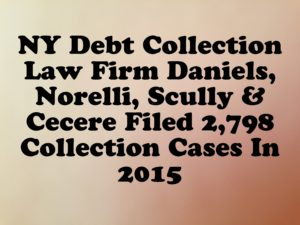 NY Debt Collection Law Firm Daniels, Norelli, Scully & Cecere Filed 2,798 Collection Cases In 2015