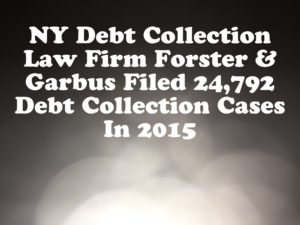 NY Debt Collection Law Firm Forster & Garbus Filed 24,792 Debt Collection Cases In 2015