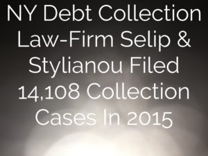 NY Debt Collection Law-Firm Selip & Stylianou Filed 14,108 Collection Cases In 2015