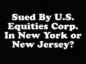 Sued By U.S. Equities Corp. In New York or New Jersey?