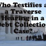 Who Testifies at a Traverse Hearing in a Debt Collection Case?